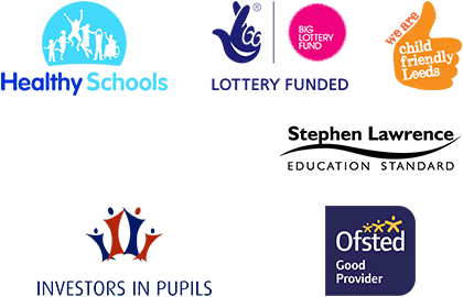 Logos: Healthy Schools. BIG LOTTERY FUND - LOTTERY FUNDED. we are child frieldly Leeds. Investors in Diversity. INVESTORS IN PUPILS. Stephen Lawrence EDUCATION STANDARD. Ofsted Good Provider